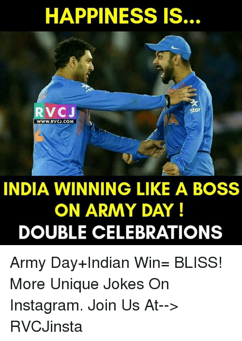 Memes, Indian, and Celebrities: HAPPINESS IS.  RV CJ  Star  WWW. RVCJ.COM  INDIA WINNING LIKE A BOSS  ON ARMY DAY!  DOUBLE CELEBRATIONS Army Day+Indian Win= BLISS!  More Unique Jokes On Instagram. Join Us At--> RVCJinsta