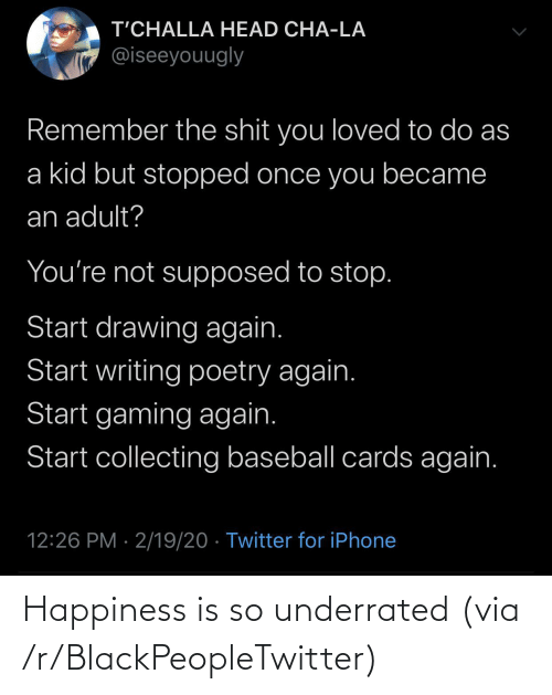 underrated: Happiness is so underrated (via /r/BlackPeopleTwitter)