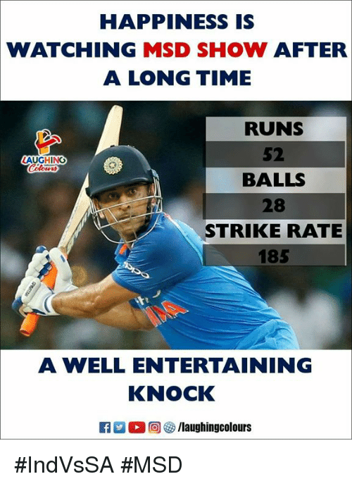 Time, Happiness, and Indianpeoplefacebook: HAPPINESS IS  WATCHING MSD SHOW AFTER  A LONG TIME  RUNS  52  BALLS  28  STRIKE RATE  185  AUGHING  A WELL ENTERTAINING  KNOCK #IndVsSA #MSD