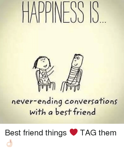 Friends Best Friend: HAPPINESS S  never-ending conversations  with a best friend Best friend things ❤️ TAG them 👌🏻
