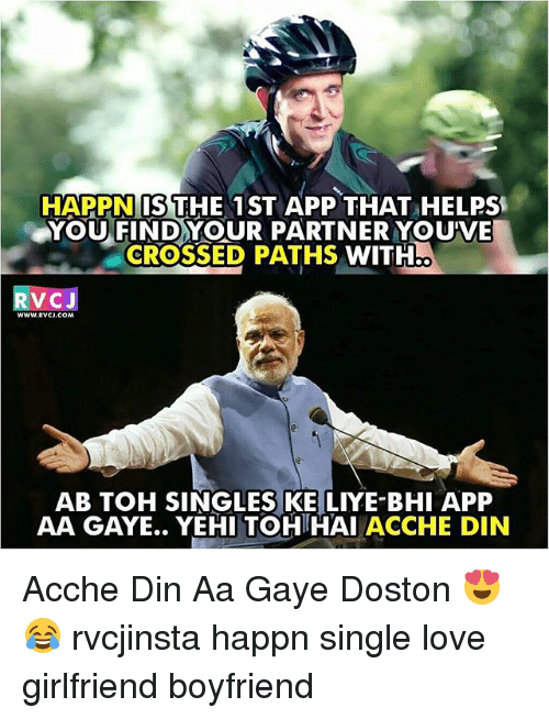 Love, Memes, and Girlfriend: HAPPNIIS THE 1 ST APP THAT HELPS  YOU FIND YOUR PARTNER YOU'VE  CROSSED PATHS WITH  V C.  WWw.RVCJ.COM  AB TOH SINGLES KE LIYE BHI APP  AA GAYE.. YEHITOH HAI ACCHE DIN Acche Din Aa Gaye Doston 😍😂 rvcjinsta happn single love girlfriend boyfriend