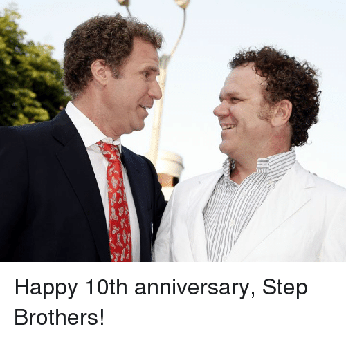 Step Brothers: Happy 10th anniversary, Step Brothers!