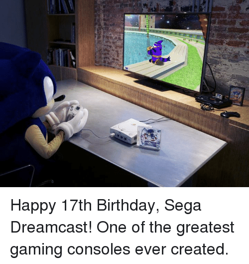 17Th Birthdays: Happy 17th Birthday, Sega Dreamcast! One of the greatest gaming consoles ever created.