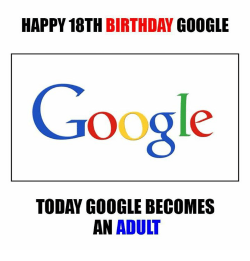 HAPPY 18TH BIRTHDAY GOOGLE Google TODAY GOOGLE BECOMES AN