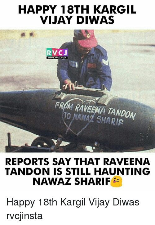 sharia: HAPPY 18TH KARGIL  VIJAY DIWAS  RVCJ  WWW.RVCJ.COM  FROM RAVEENA TANDON  0 NAMAZ SHARIA  REPORTS SAY THAT RAVEENA  TANDON IS STILL HAUNTING  NAWAZ SHARIF Happy 18th Kargil Vijay Diwas rvcjinsta