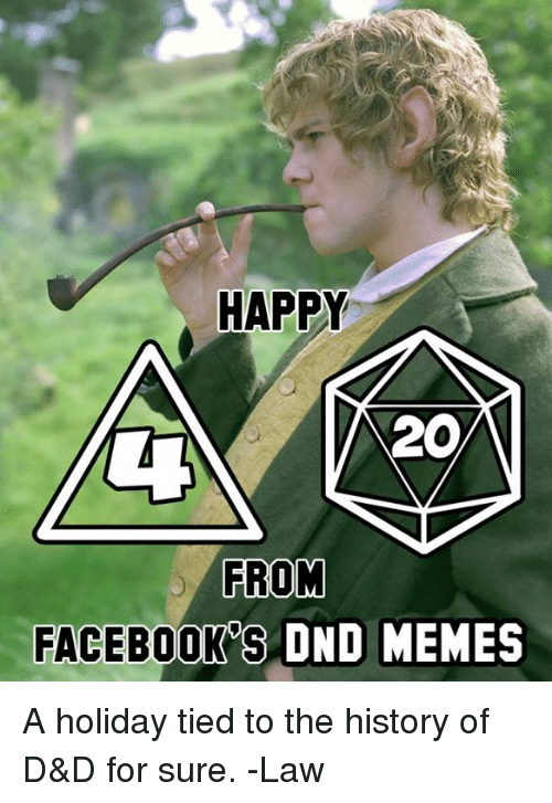 Memes, Happy, and History: HAPPY  20  FROM  FACEBOOK'S  DND MEMES A holiday tied to the history of D&D for sure.  -Law