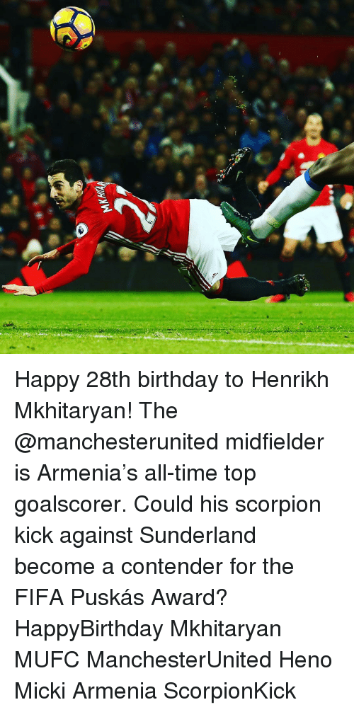 Armenia: Happy 28th birthday to Henrikh Mkhitaryan! The @manchesterunited midfielder is Armenia's all-time top goalscorer. Could his scorpion kick against Sunderland become a contender for the FIFA Puskás Award? HappyBirthday Mkhitaryan MUFC ManchesterUnited Heno Micki Armenia ScorpionKick
