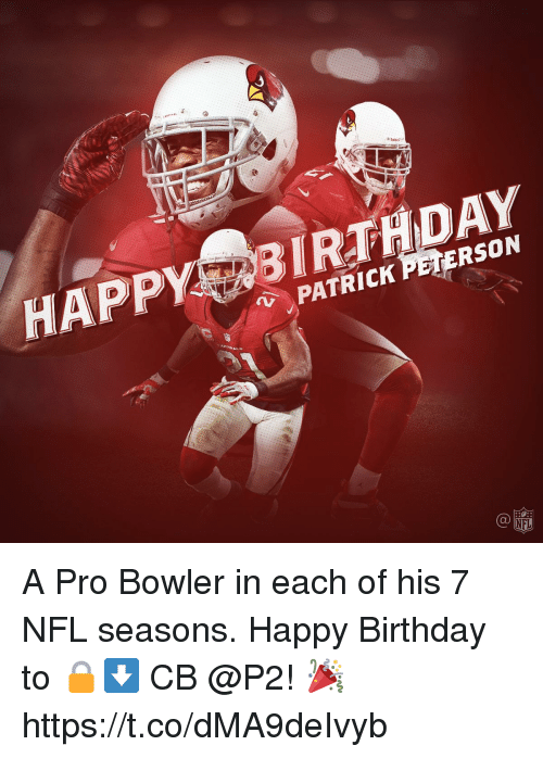 Birthday, Memes, and Nfl: HAPPY 31RTH  DPATRICK PETERSON  NFL A Pro Bowler in each of his 7 NFL seasons.  Happy Birthday to 🔒⬇️ CB @P2! 🎉 https://t.co/dMA9deIvyb
