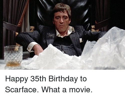 Scarface: Happy 35th Birthday to Scarface. What a movie.