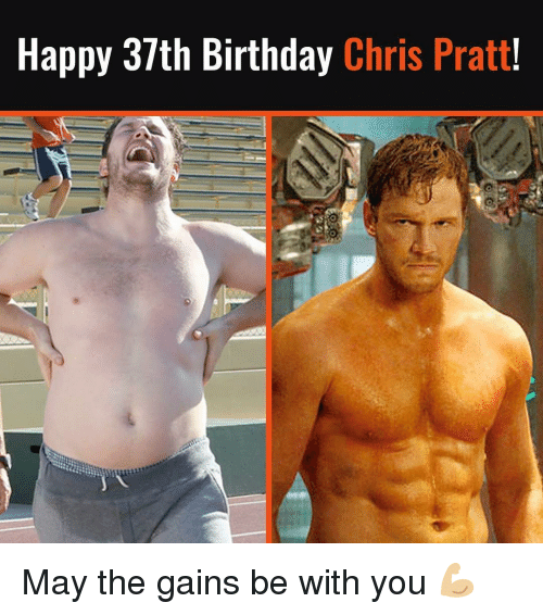 Happy 37th Birthday Chris Pratt May The Gains Be With You