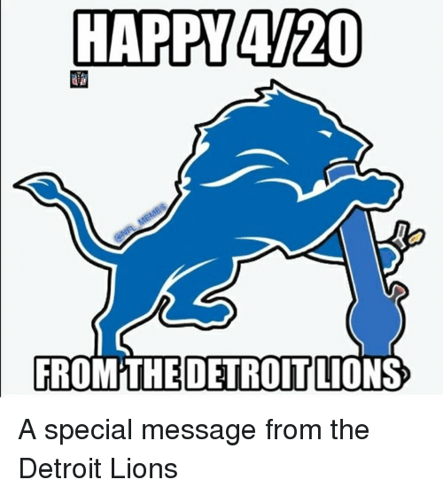 Detroit Lions: HAPPY 4/20  FROM THE DETROIT LIONS A special message from the Detroit Lions