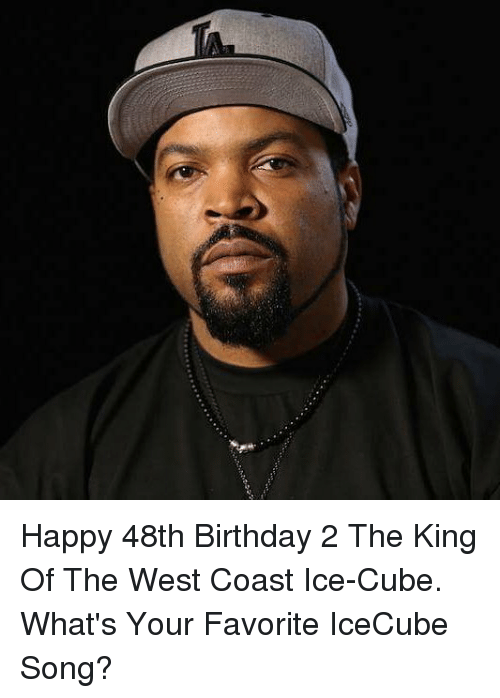 icecube: Happy 48th Birthday 2 The King Of The West Coast Ice-Cube. What's Your Favorite IceCube Song?