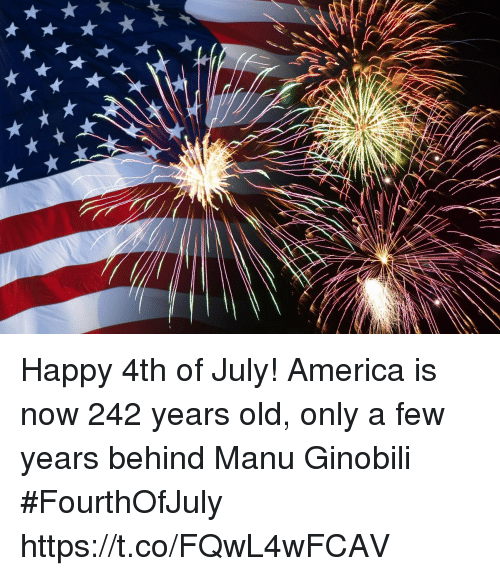 America, Manu Ginobili, and Sports: Happy 4th of July! America is now 242 years old, only a few years behind Manu Ginobili #FourthOfJuly https://t.co/FQwL4wFCAV
