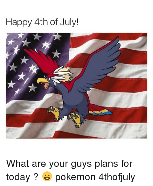 Pokemon, 4th of July, and Happy: Happy 4th of July! What are your guys plans for today ? 😄 pokemon 4thofjuly