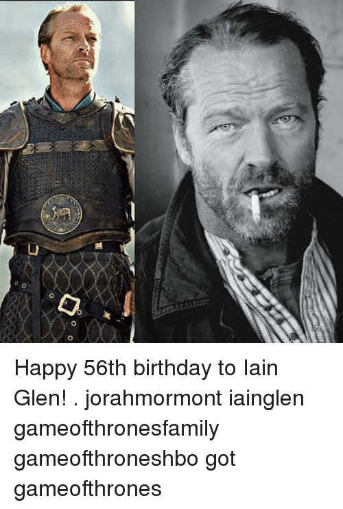 Birthday, Memes, and Happy: Happy 56th birthday to Iain Glen! . jorahmormont iainglen gameofthronesfamily gameofthroneshbo got gameofthrones