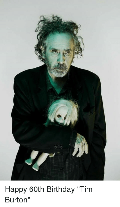 "60th birthday: Happy 60th Birthday ""Tim Burton"""