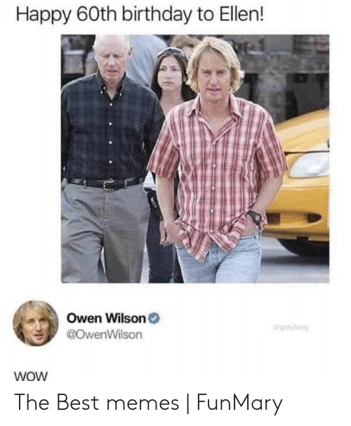60th birthday: Happy 60th birthday to Ellen!  Owen Wilson  gfarig  @OwenWilson  WOW The Best memes | FunMary
