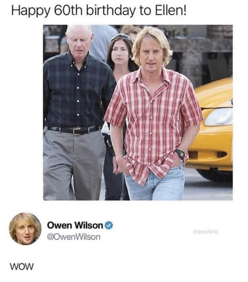 60th birthday: Happy 60th birthday to Ellen!  Owen Wilson*  @OwenWilson  digrayfang  WOW
