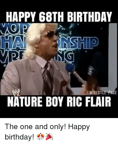 Ric Flair: HAPPY 68TH BIRTHDAY  NG  MPF  A WRESTLE PAGE  NATURE BOY RIC FLAIR The one and only! Happy birthday! 🎊🎉