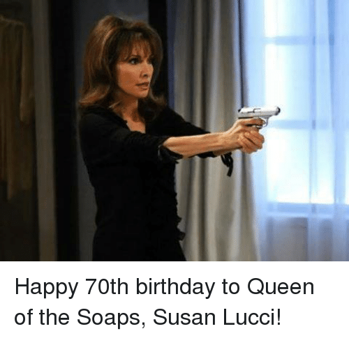 Memes, Queen, and 🤖: Happy 70th birthday to Queen of the Soaps, Susan Lucci!