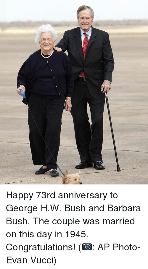 Memes, Congratulations, and Happy: Happy 73rd anniversary to George H.W. Bush and Barbara Bush. The couple was married on this day in 1945. Congratulations! (📷: AP Photo-Evan Vucci)