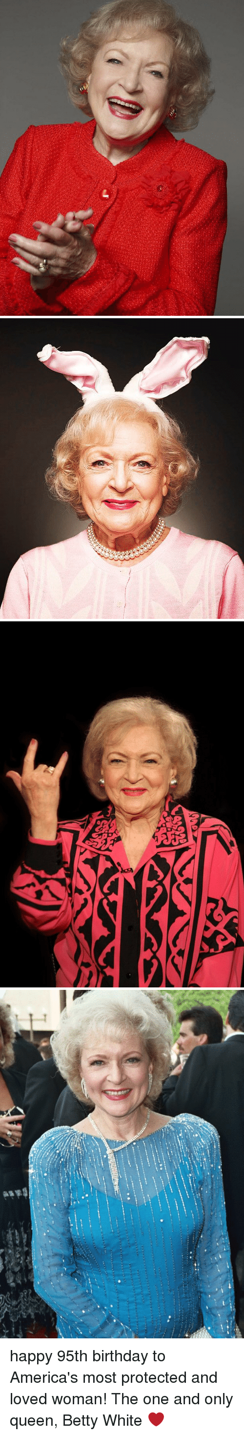 Betty White, Funny, and  the One and Only: happy 95th birthday to America's most protected and loved woman! The one and only queen, Betty White ❤️