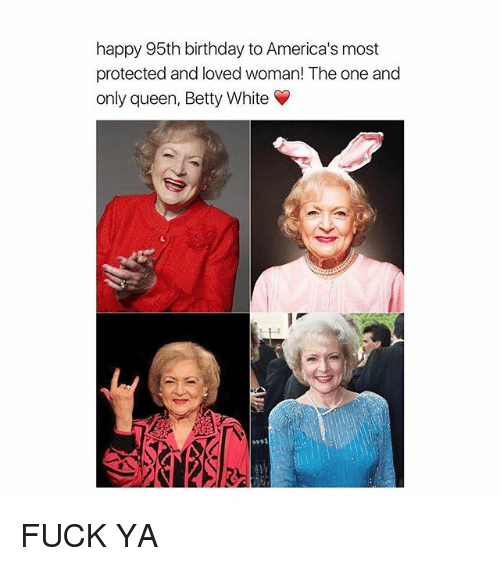 Betty White, Birthday, and Queen: happy 95th birthday to America's most  protected and loved woman! The one and  only queen, Betty White V FUCK YA