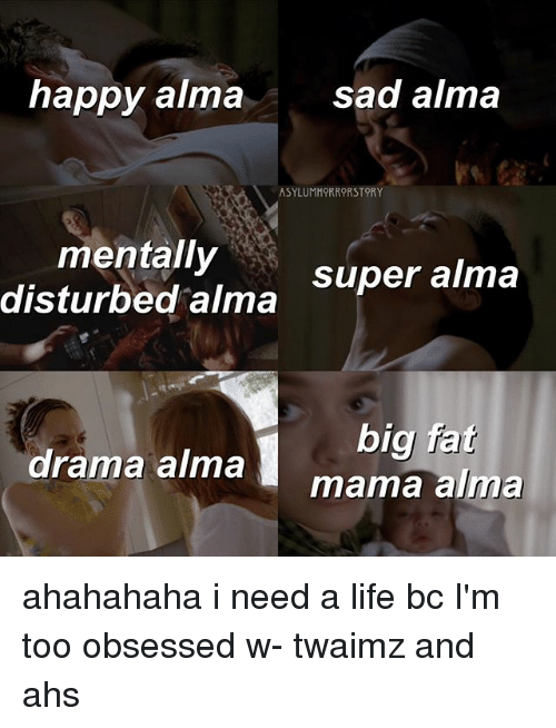 Twaimz: happy alma  Sad alma  ASYLUMMORRORSTORY  mentally  Super alma  disturbed alma  drama big fat  alma  mama alma ahahahaha i need a life bc I'm too obsessed w- twaimz and ahs