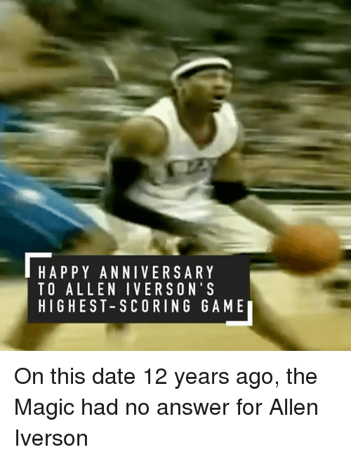 Allen Iverson, Sports, and Happy Anniversary: HAPPY ANNIVERSARY  TO ALLEN I VERS ON' S  HIGHEST SCORING GAME I On this date 12 years ago, the Magic had no answer for Allen Iverson