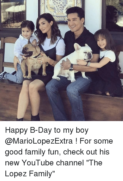 """b day: Happy B-Day to my boy @MarioLopezExtra ! For some good family fun, check out his new YouTube channel """"The Lopez Family"""""""
