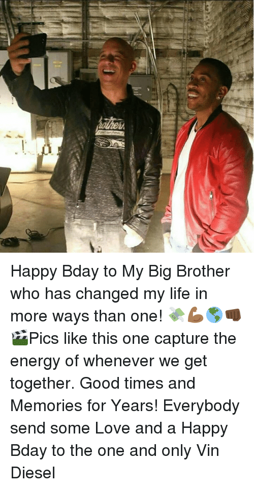 Energy, Life, and Love: Happy Bday to My Big Brother who has changed my life in more ways than one! 💸💪🏾🌎👊🏿🎬Pics like this one capture the energy of whenever we get together. Good times and Memories for Years! Everybody send some Love and a Happy Bday to the one and only Vin Diesel