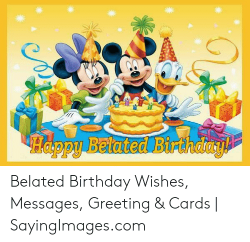 Happy Belated: Happy Belated Birthday Belated Birthday Wishes, Messages, Greeting & Cards   SayingImages.com