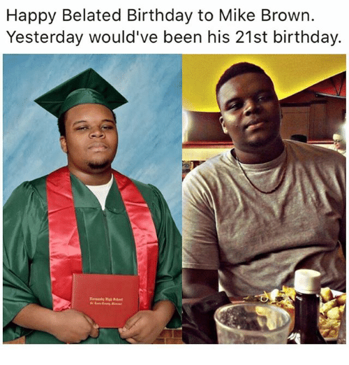 Belated Birthday: Happy Belated Birthday to Mike Brown.  Yesterday would've been his 21st birthday