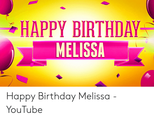 Happy Birthday Melissa: HAPPY BIRTHDA  MELISSA Happy Birthday Melissa - YouTube