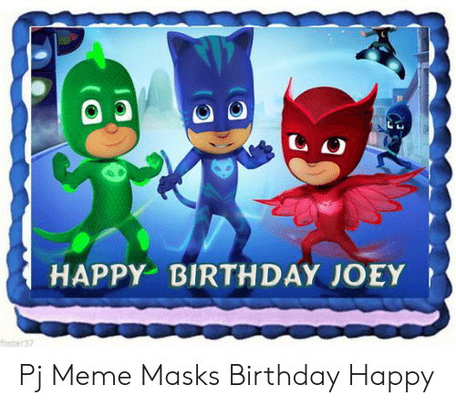 Pj Meme: HAPPY BIRTHDAY丿OEY Pj Meme Masks Birthday Happy