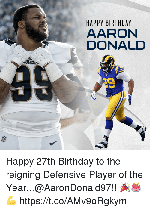 Birthday, Memes, and Happy Birthday: HAPPY BIRTHDAY  AARON  DONALD Happy 27th Birthday to the reigning Defensive Player of the Year...@AaronDonald97!! 🎉🎂💪 https://t.co/AMv9oRgkym