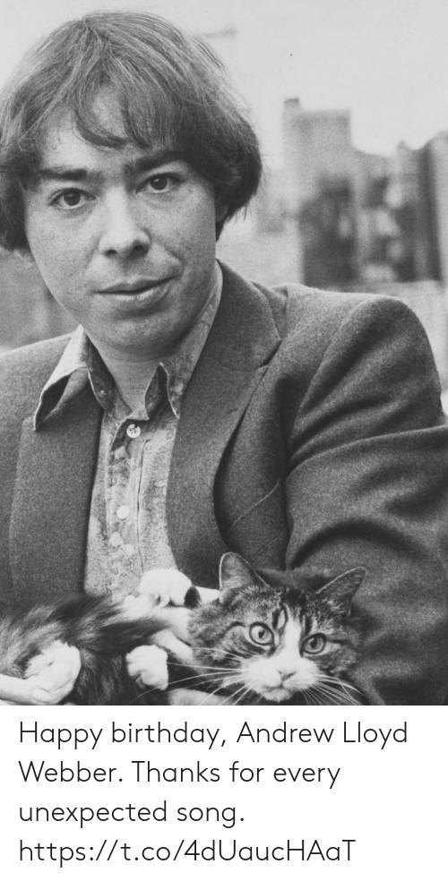 lloyd: Happy birthday, Andrew Lloyd Webber.  Thanks for every unexpected song. https://t.co/4dUaucHAaT