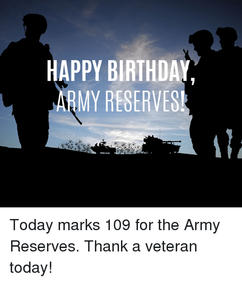 HAPPY BIRTHDAY ARMY RESERVESI Today Marks 109 For The Army