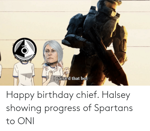 spartans: Happy birthday chief. Halsey showing progress of Spartans to ONI