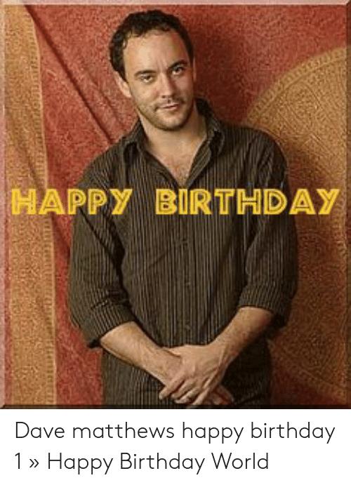 Dave Matthews Happy Birthday: HAPPY BIRTHDAY Dave matthews happy birthday 1 » Happy Birthday World