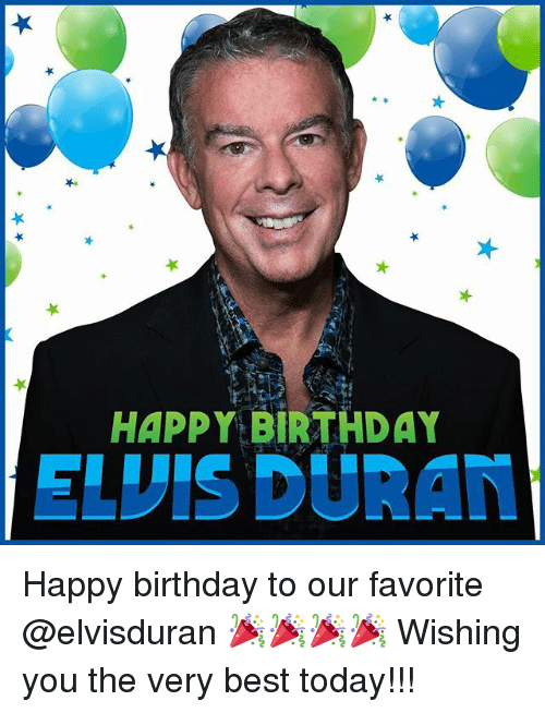 Happy Birthday Elvis: HAPPY BIRTHDAY  ELVIS DURAN Happy birthday to our favorite @elvisduran 🎉🎉🎉🎉 Wishing you the very best today!!!
