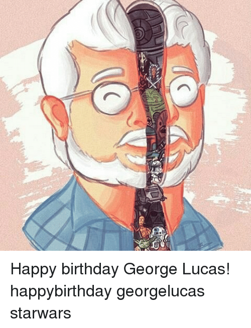 Happy Birthday George: Happy birthday George Lucas! happybirthday georgelucas starwars