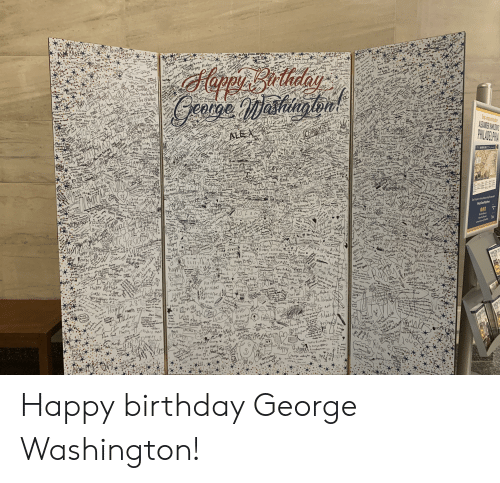 Happy Birthday George: Happy birthday George Washington!