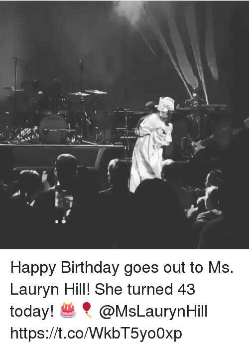 Birthday, Happy Birthday, and Happy: Happy Birthday goes out to Ms. Lauryn Hill! She turned 43 today! 🎂🎈 @MsLaurynHill https://t.co/WkbT5yo0xp