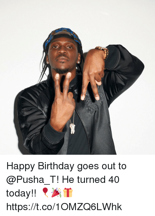 Birthday, Pusha T., and Happy Birthday: Happy Birthday goes out to @Pusha_T! He turned 40 today!! 🎈🎉🎁 https://t.co/1OMZQ6LWhk