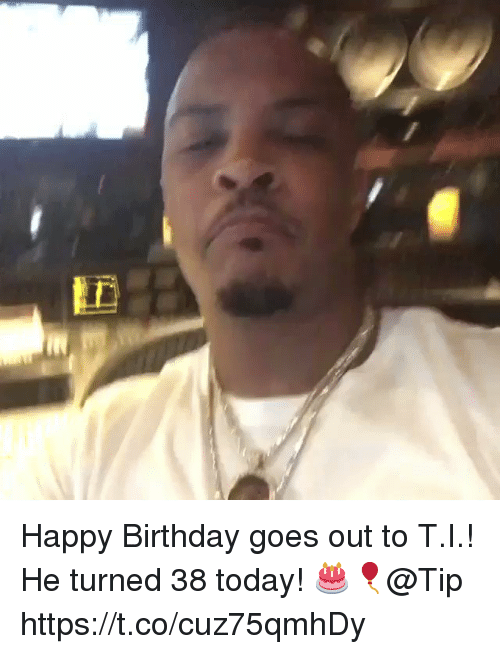 Birthday, Happy Birthday, and Happy: Happy Birthday goes out to T.I.! He turned 38 today! 🎂🎈@Tip https://t.co/cuz75qmhDy