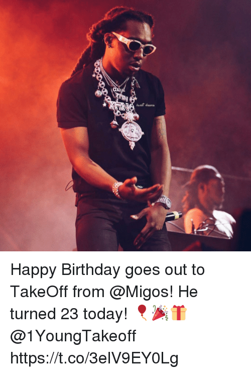 Birthday, Memes, and Migos: Happy Birthday goes out to TakeOff from @Migos! He turned 23 today! 🎈🎉🎁 @1YoungTakeoff https://t.co/3elV9EY0Lg