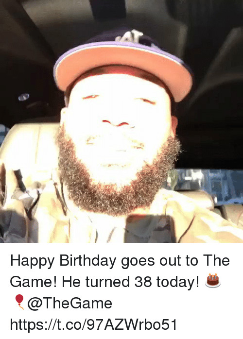 Birthday, Memes, and The Game: Happy Birthday goes out to The Game! He turned 38 today! 🎂🎈@TheGame https://t.co/97AZWrbo51
