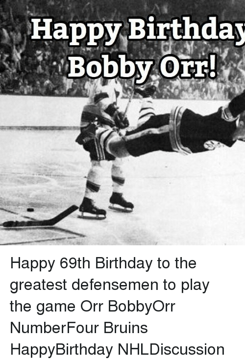 Memes, 🤖, and Play: Happy Birthday Happy 69th Birthday to the greatest defensemen to play the game Orr BobbyOrr NumberFour Bruins HappyBirthday NHLDiscussion