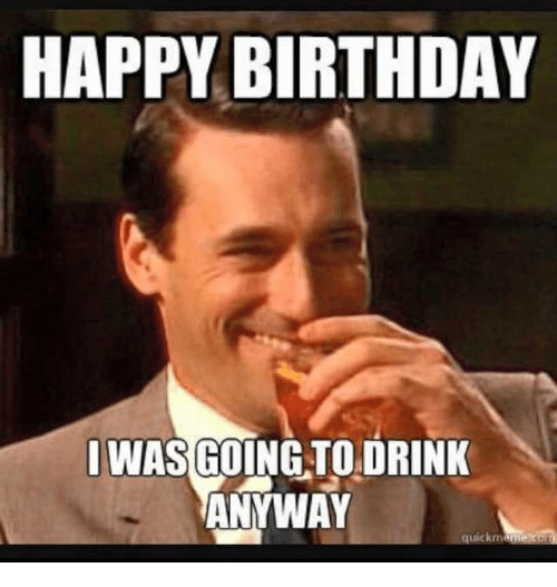 Funny Birthday Drinking Meme : Happy st birthday drink imgkid the image kid
